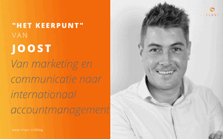 Het Keerpunt van Joost: Van marketing en communicatie naar internationaal accountmanagement