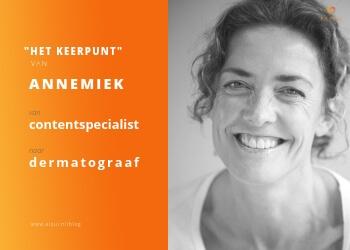 Het Keerpunt van Annemiek Kraaijvanger: van contentspecialist naar dermatograaf